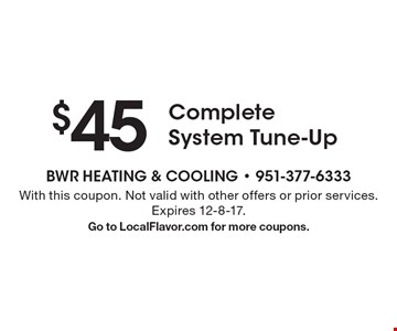 $45 Complete System Tune-Up. With this coupon. Not valid with other offers or prior services. Expires 12-8-17. Go to LocalFlavor.com for more coupons.