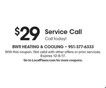 $29 Service CallCall today! With this coupon. Not valid with other offers or prior services. Expires 12-8-17. Go to LocalFlavor.com for more coupons.