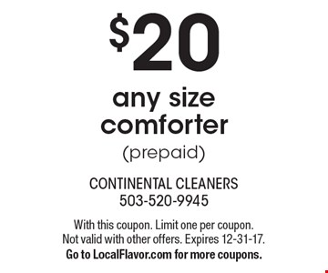 $20 any size comforter (prepaid). With this coupon. Limit one per coupon. Not valid with other offers. Expires 12-31-17. Go to LocalFlavor.com for more coupons.