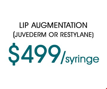 Lip Augmentation (Juvederm or Restylane) $499/syringe