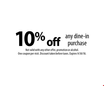10% off any dine-in purchase. Not valid with any other offer, promotion or alcohol. One coupon per visit. Discount taken before taxes. Expires 9/30/18.