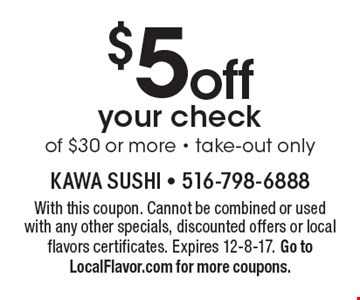 $5 off your check of $30 or more. Take-out only. With this coupon. Cannot be combined or used with any other specials, discounted offers or local flavors certificates. Expires 12-8-17. Go to LocalFlavor.com for more coupons.