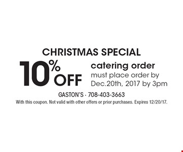 CHRISTMAS SPECIAL 10% Off catering order must place order by Dec. 20th, 2017 by 3pm. With this coupon. Not valid with other offers or prior purchases. Expires 12/20/17.