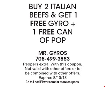 Buy 2 Italian beefs & get 1 free gyro +1 free can of pop. Peppers extra. With this coupon. Not valid with other offers or to be combined with other offers. Expires 8/10/18. Go to LocalFlavor.com for more coupons.