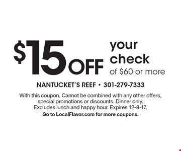 $15 OFF your check of $60 or more. With this coupon. Cannot be combined with any other offers, special promotions or discounts. Dinner only. Excludes lunch and happy hour. Expires 12-8-17. Go to LocalFlavor.com for more coupons.