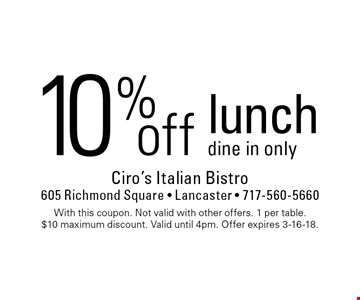 10% off lunch. Dine in only. With this coupon. Not valid with other offers. 1 per table. $10 maximum discount. Valid until 4pm. Offer expires 3-16-18.