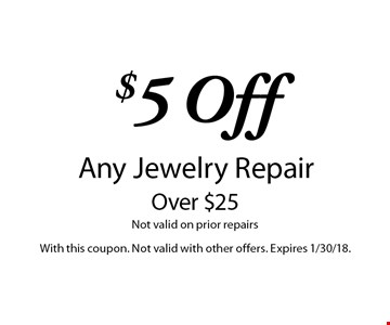$5 Off Any Jewelry Repair Over $25. Not valid on prior repairs. With this coupon. Not valid with other offers. Expires 1/30/18.
