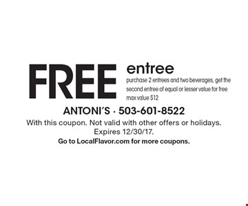FREE entree purchase 2 entrees and two beverages, get the second entree of equal or lesser value for free max value $12. With this coupon. Not valid with other offers or holidays. Expires 12/30/17. Go to LocalFlavor.com for more coupons.