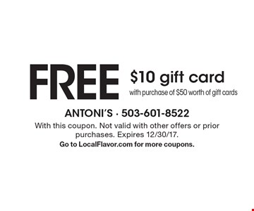FREE $10 gift card with purchase of $50 worth of gift cards. With this coupon. Not valid with other offers or prior purchases. Expires 12/30/17. Go to LocalFlavor.com for more coupons.