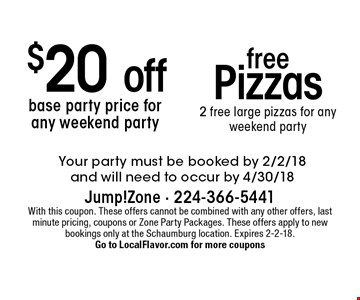 $20 off base party price for any weekend party. Free Pizzas. 2 free large pizzas for any weekend party. Your party must be booked by 2/2/18 and will need to occur by 4/30/18. With this coupon. These offers cannot be combined with any other offers, last minute pricing, coupons or Zone Party Packages. These offers apply to new bookings only at the Schaumburg location. Expires 2-2-18. Go to LocalFlavor.com for more coupons