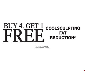 Buy 4, Get 1 Free Coolsculpting Fat Reduction*. Offers cannot be combined with any other coupons, specials or promotions or prior purchases, carry no cash value. Expiration 2/23/18.