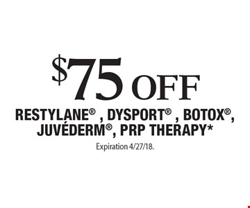 $75 Off Restylane , Dysport , Botox, Juvederm, PRP THERAPY*. Expiration 4/27/18. Offers cannot be combined with any other coupons, specials or promotions or prior purchases, carry no cash value.