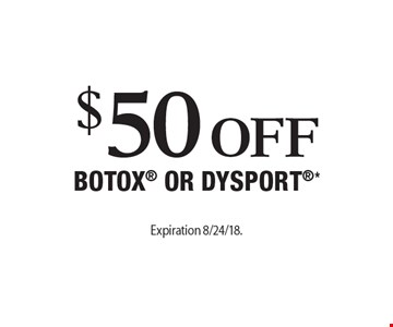 $50 Off Botox OR Dysport*. Expiration 8/24/18. Offers cannot be combined with any other coupons, specials or promotions or prior purchases, carry no cash value.