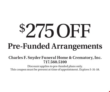 $275 off pre-funded arrangements. Discount applies to pre-funded plans only. This coupon must be present at time of appointment. Expires 5-31-18.