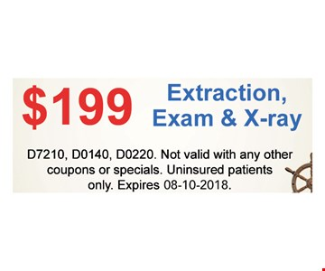 $199 extraction, exam and x-ray D7210, D0140, D0220. Not valid with any other coupons or specials. Uninsured patients only.