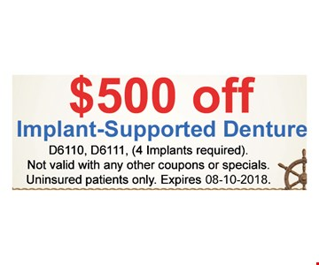 $500 off implant-supported denture D6110, D6111, (4 Implants required). Not valid with any other coupons or specials. Uninsured patients only.