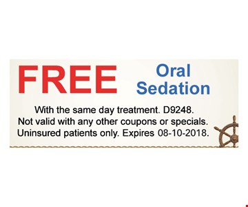 Free oral sedation with same day treatment. D9248. Not valid with any other coupons or specials. Uninsured patients only.