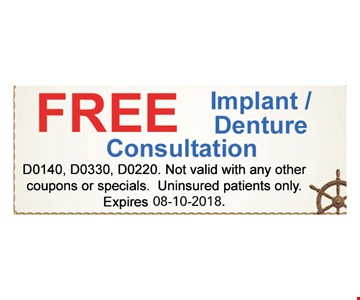 Free implant/denture consultation. D0140, D0330, D0220. Not valid with any other coupons or specials. Uninsured patients only.