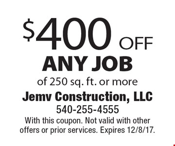 $400 off any job of 250 sq. ft. or more. With this coupon. Not valid with other offers or prior services. Expires 12/8/17.