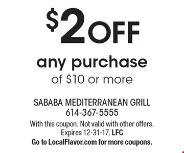$2 OFF any purchase of $10 or more. With this coupon. Not valid with other offers. Expires 12-31-17. LFC. Go to LocalFlavor.com for more coupons.