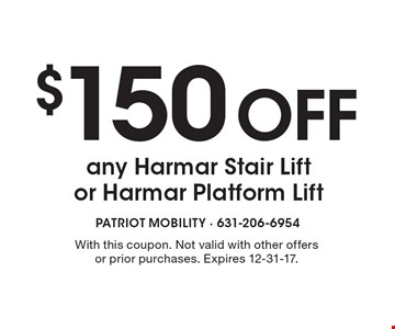 $150 Off any Harmar Stair Lift or Harmar Platform Lift. With this coupon. Not valid with other offers or prior purchases. Expires 12-31-17.