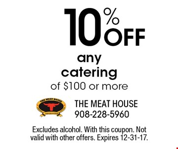 10% OFF any catering of $100 or more. Excludes alcohol. With this coupon. Not valid with other offers. Expires 12-31-17.
