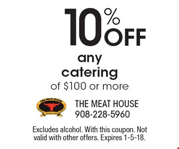10% OFF any catering of $100 or more. Excludes alcohol. With this coupon. Not valid with other offers. Expires 1-5-18.