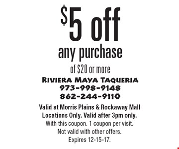 $5 off any purchase of $20 or more. Valid at Morris Plains & Rockaway Mall Locations Only. Valid after 3pm only. With this coupon. 1 coupon per visit. Not valid with other offers. Expires 12-15-17.