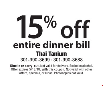 15% off entire dinner bill. Dine in or carry-out. Not valid for delivery. Excludes alcohol. Offer expires 5/18/18. With this coupon. Not valid with other offers, specials, or lunch. Photocopies not valid.