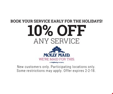 Book Your Service early for the holidays! 10% OFF ANY SERVICE. New customers only. Participating locations only.Some restrictions may apply. Offer expires 2-2-18.