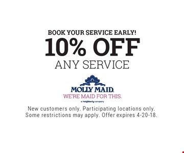 Book Your Service early! 10% OFF ANY SERVICE. New customers only. Participating locations only. Some restrictions may apply. Offer expires 4-20-18.