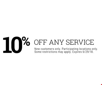 10% OFF any service. New customers only. Participating locations only.Some restrictions may apply. Expires 6/29/18.