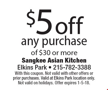 $5 off any purchase of $30 or more. With this coupon. Not valid with other offers or prior purchases. Valid at Elkins Park location only. Not valid on holidays. Offer expires 1-5-18.