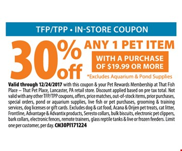 30% off any 1 pet item with a purchase off $19.99 or more.