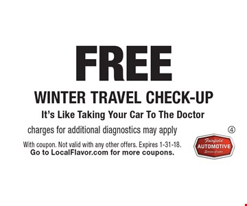 Free winter travel check-up. Charges for additional diagnostics may apply. With coupon. Not valid with any other offers. Expires 1-31-18. Go to LocalFlavor.com for more coupons.