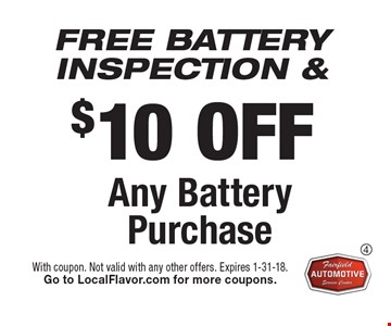 FREE BATTERY INSPECTION & $10 off any battery purchase. With coupon. Not valid with any other offers. Expires 1-31-18. Go to LocalFlavor.com for more coupons.