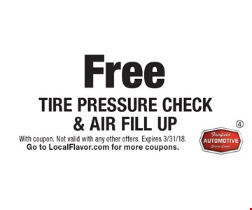 Free tire pressure check & air fill up. With coupon. Not valid with any other offers. Expires 3/31/18. Go to LocalFlavor.com for more coupons.