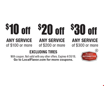 $30 off any service of $300 or more OR $20 off any service of $200 or more OR $10 off any service of $100 or more. EXCLUDING TIRES. With coupon. Not valid with any other offers. Expires 4/30/18. Go to LocalFlavor.com for more coupons.