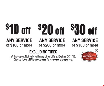 $30 off any service of $300 or more OR $20 off any service of $200 or more OR $10 off any service of $100 or more. EXCLUDING TIRES. With coupon. Not valid with any other offers. Expires 5/31/18. Go to LocalFlavor.com for more coupons.