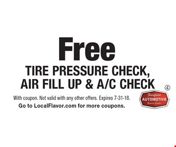 FREE TIRE PRESSURE CHECK, AIR FILL UP & A/C CHECK. With coupon. Not valid with any other offers. Expires 7-31-18. Go to LocalFlavor.com for more coupons.