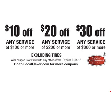 $30 off any service of $300 or more. $20 off any service of $200 or more. $10 off any service of $100 or more. EXCLUDING TIRES. With coupon. Not valid with any other offers. Expires 8-31-18. Go to LocalFlavor.com for more coupons.