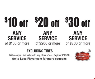 $30 off any service of $300 or more. $20 off any service of $200 or more. $10 off any service of $100 or more. EXCLUDING TIRES. With coupon. Not valid with any other offers. Expires 9/30/18. Go to LocalFlavor.com for more coupons.