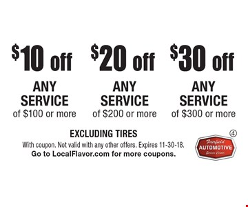 $30 off any service of $300 or more OR $20 off any service of $200 or more OR $10 off any service of $100 or more. EXCLUDING TIRES. With coupon. Not valid with any other offers. Expires 11-30-18. Go to LocalFlavor.com for more coupons.