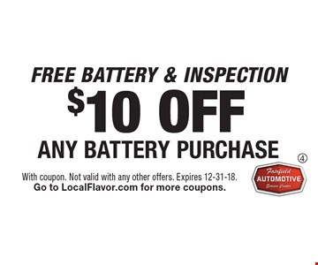 FREE BATTERY & INSPECTION. $10 OFF ANY BATTERY PURCHASE. With coupon. Not valid with any other offers. Expires 12-31-18. Go to LocalFlavor.com for more coupons.