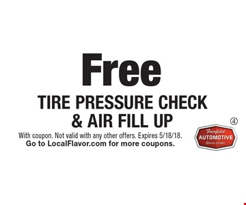 Free TIRE PRESSURE CHECK & AIR FILL UP. With coupon. Not valid with any other offers. Expires 5/18/18. Go to LocalFlavor.com for more coupons.