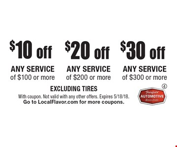 $10 off any service of $100 or more. $20 off any service of $200 or more. $30 off any service of $300 or more. EXCLUDING TIRES. With coupon. Not valid with any other offers. Expires 5/18/18. Go to LocalFlavor.com for more coupons.