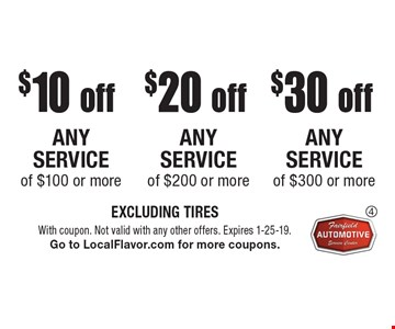 $30 off any service of $300 or more OR $20 off any service of $200 or more OR $10 off any service of $100 or more. EXCLUDING TIRES. With coupon. Not valid with any other offers. Expires 1-25-19. Go to LocalFlavor.com for more coupons.