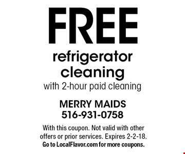 Free refrigerator cleaning with 2-hour paid cleaning. With this coupon. Not valid with other offers or prior services. Expires 2-2-18. Go to LocalFlavor.com for more coupons.