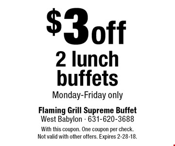 $3 off 2 lunch buffets, Monday-Friday only. With this coupon. One coupon per check. Not valid with other offers. Expires 2-28-18.