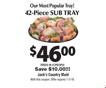 Our Most Popular Tray! 42-Piece Sub Tray $46.00. Feeds 10-15 people. Save $10.00!!! With this coupon. Offer expires 1-3-18.
